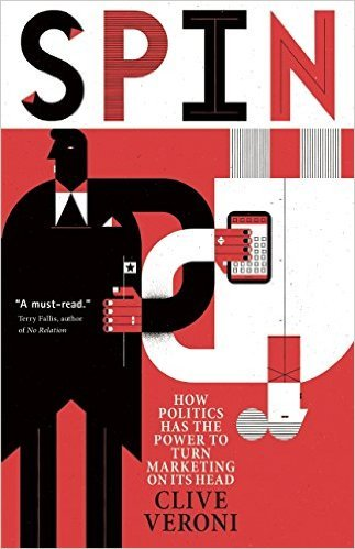 Spin: How Politics Has the Power to Turn Marketing on Its Head Book Cover
