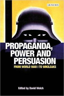 Propaganda, Power and Persuasion: From World War I to Wikileaks Book Cover