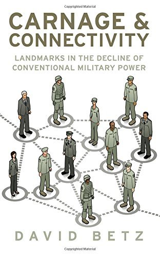 Carnage and Connectivity: Landmarks in the Decline of Conventional Military Power  Book Cover